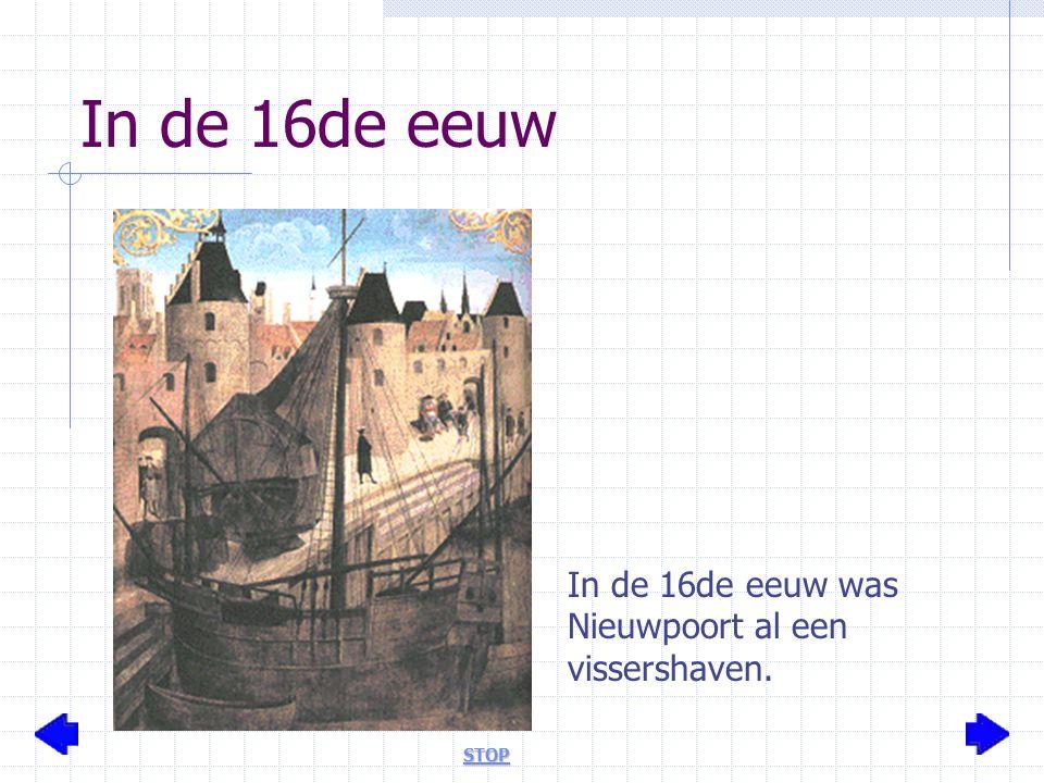 In de 16de eeuw In de 16de eeuw was Nieuwpoort al een vissershaven.