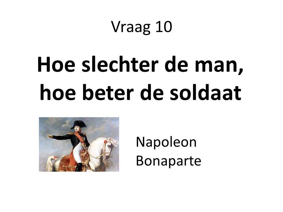 Hoe slechter de man, hoe beter de soldaat