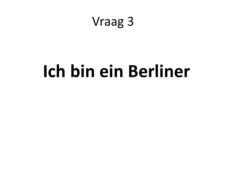Vraag 3 Ich bin ein Berliner