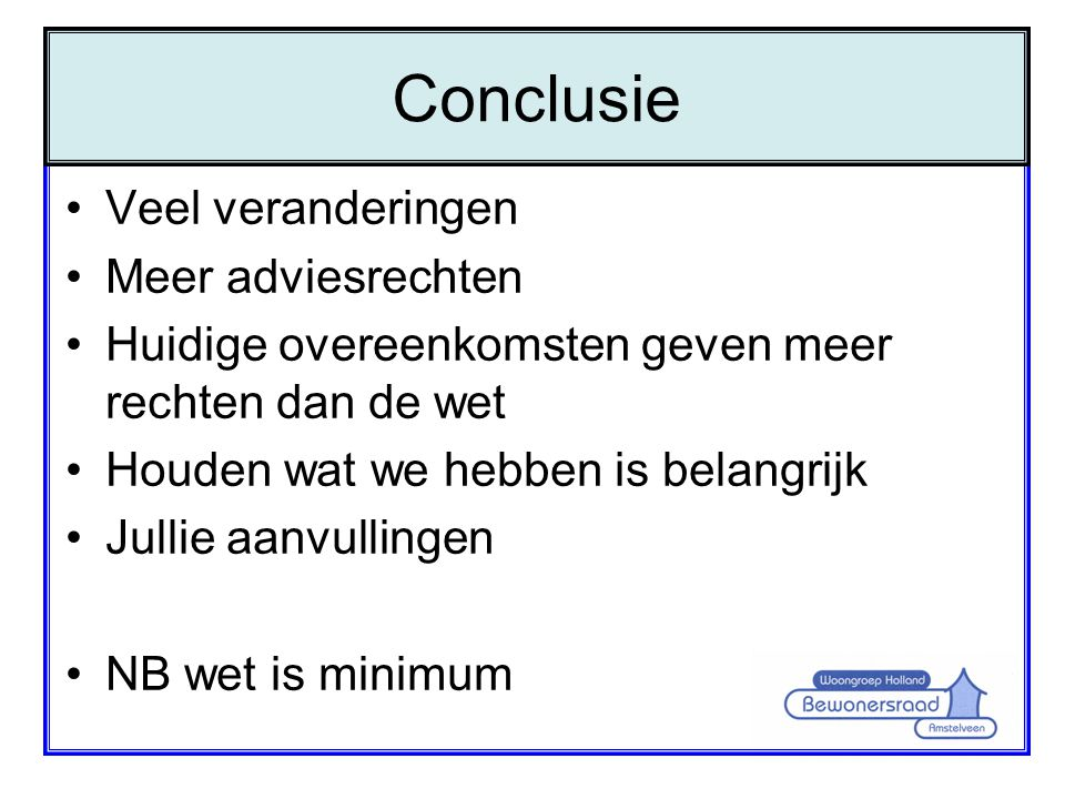 Conclusie Veel veranderingen Meer adviesrechten