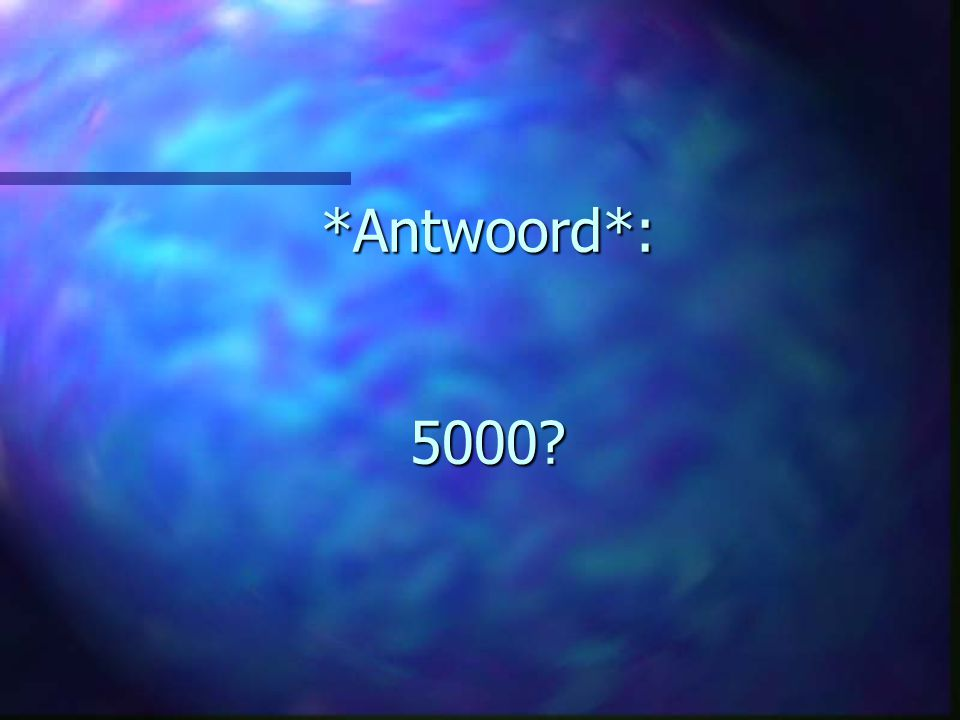*Antwoord*: 5000