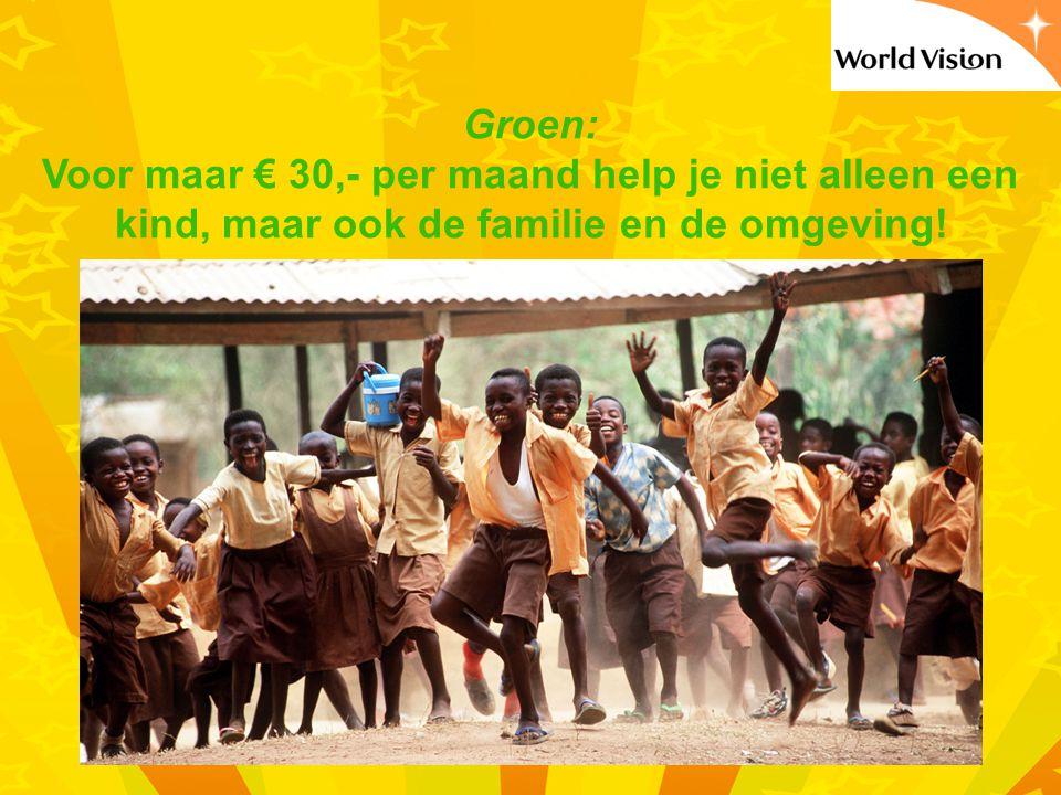 Groen: Voor maar € 30,- per maand help je niet alleen een kind, maar ook de familie en de omgeving!
