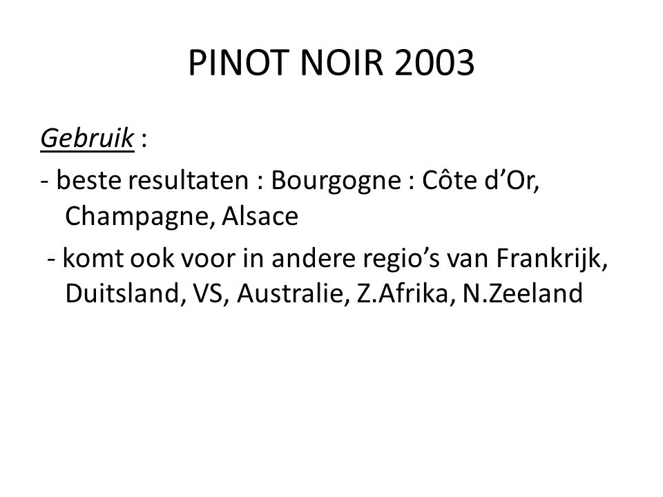 PINOT NOIR 2003 Gebruik : - beste resultaten : Bourgogne : Côte d'Or, Champagne, Alsace.