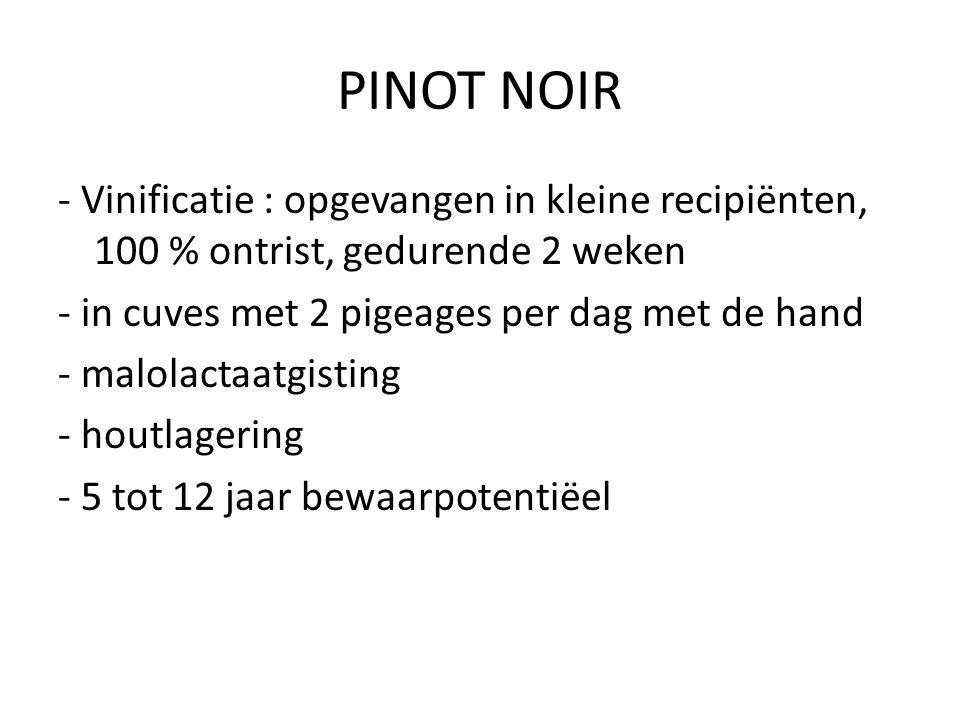 PINOT NOIR - Vinificatie : opgevangen in kleine recipiënten, 100 % ontrist, gedurende 2 weken. - in cuves met 2 pigeages per dag met de hand.