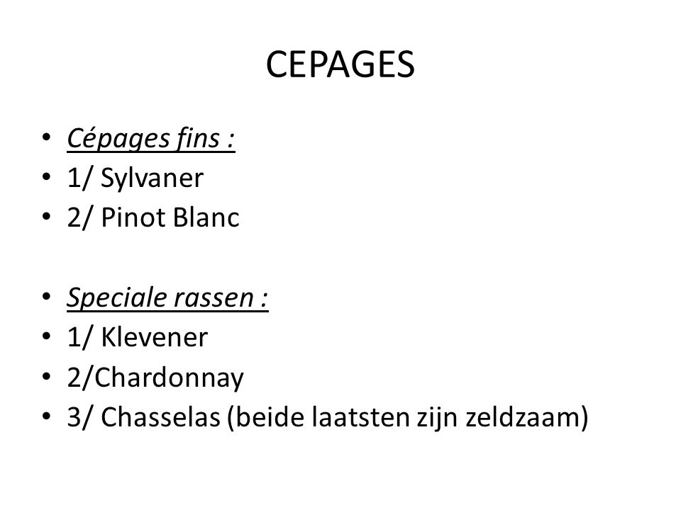 CEPAGES Cépages fins : 1/ Sylvaner 2/ Pinot Blanc Speciale rassen :