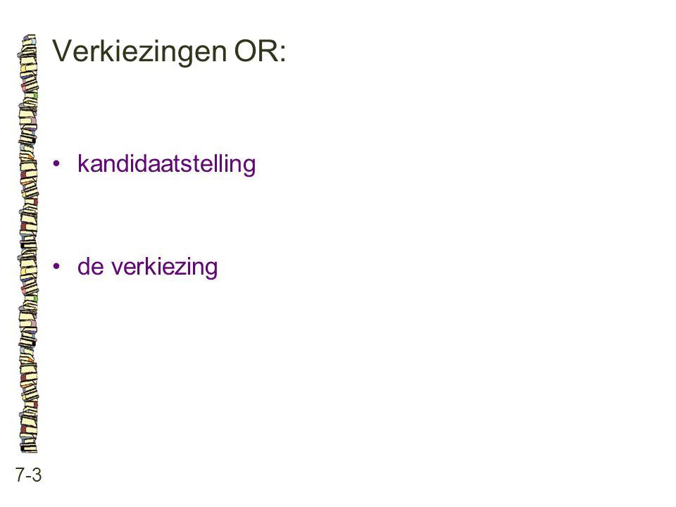 Verkiezingen OR: • kandidaatstelling • de verkiezing 7-3