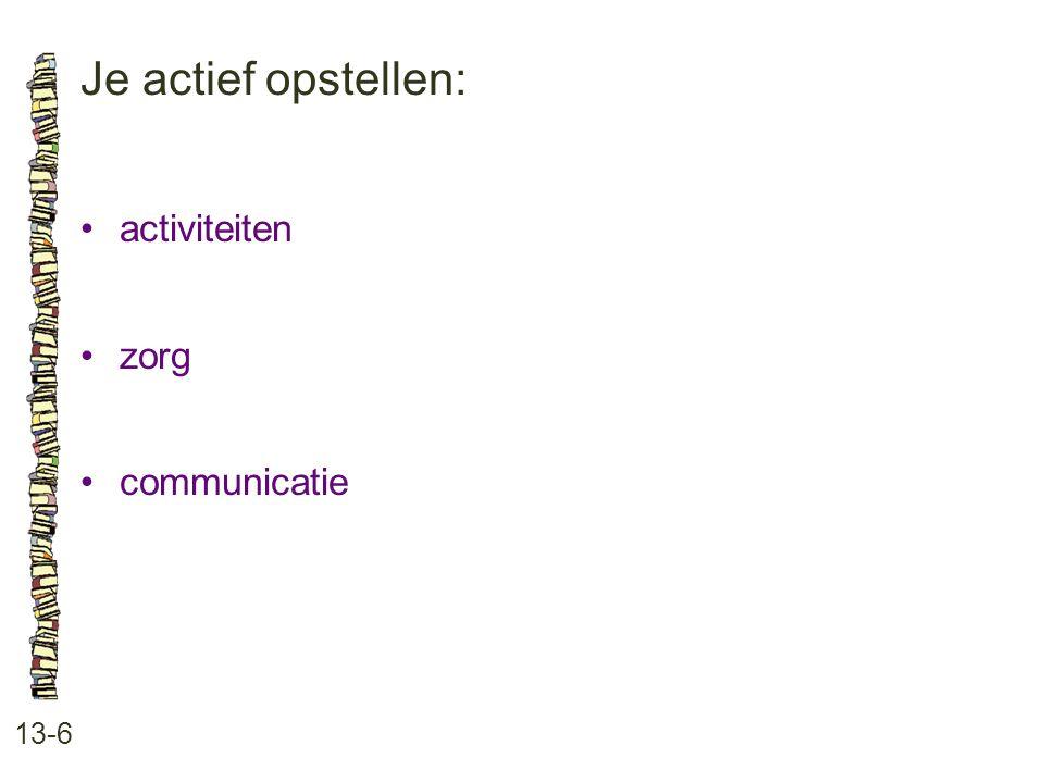 Je actief opstellen: • activiteiten • zorg • communicatie 13-6