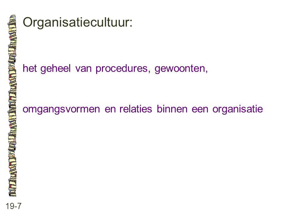 Organisatiecultuur: het geheel van procedures, gewoonten,