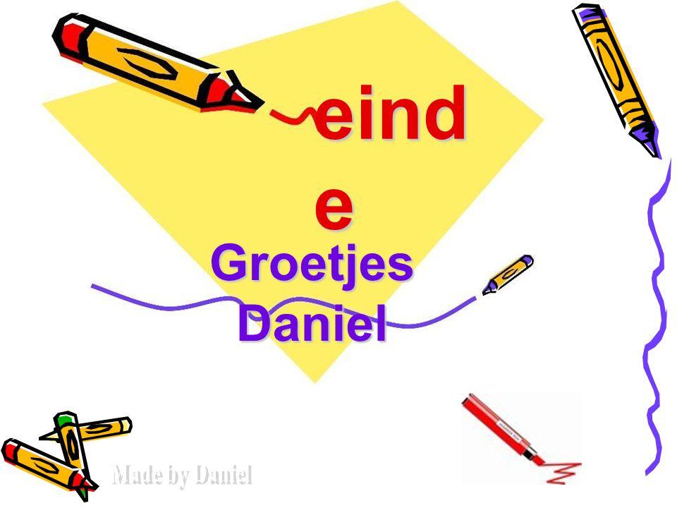 einde Groetjes Daniel Made by Daniel