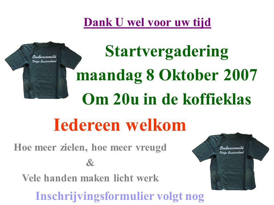 Startvergadering maandag 8 Oktober 2007 Om 20u in de koffieklas