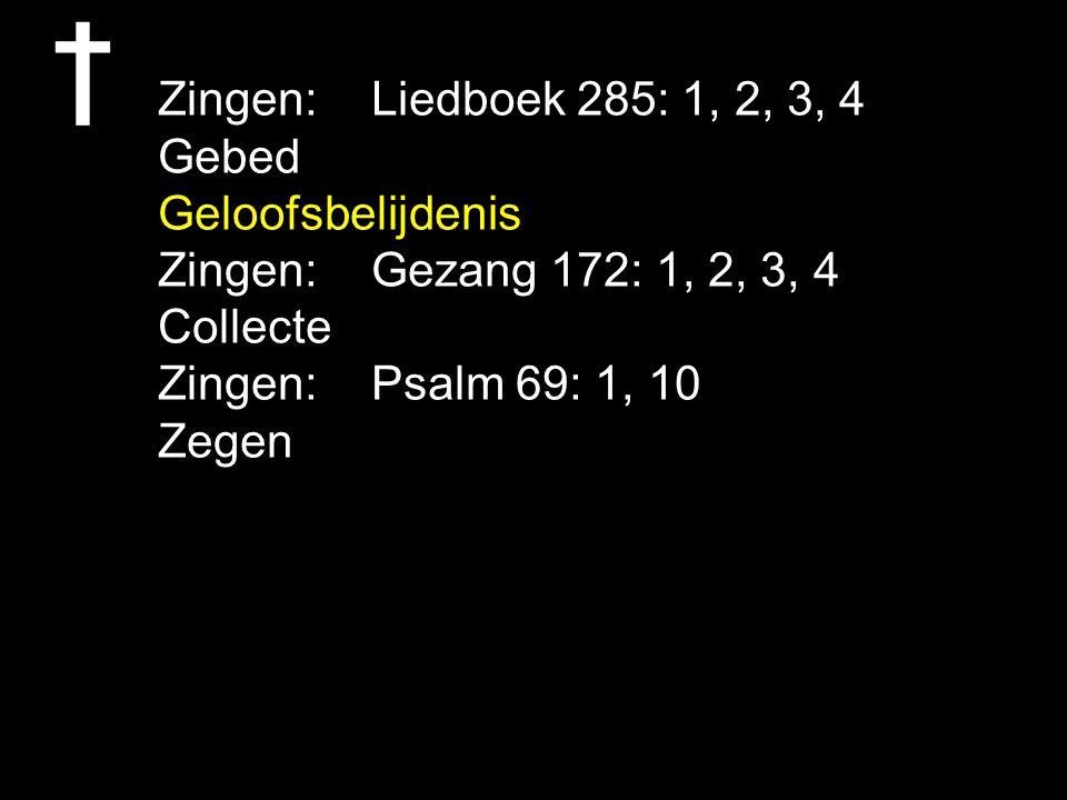 Zingen: Liedboek 285: 1, 2, 3, 4 Gebed. Geloofsbelijdenis. Zingen: Gezang 172: 1, 2, 3, 4. Collecte.