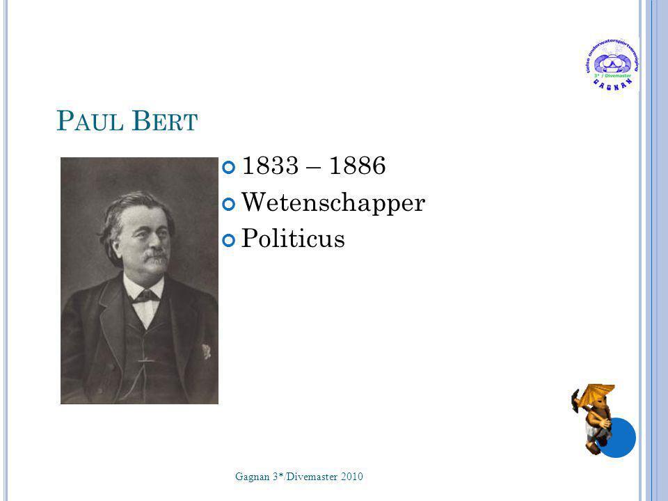 Paul Bert 1833 – 1886 Wetenschapper Politicus