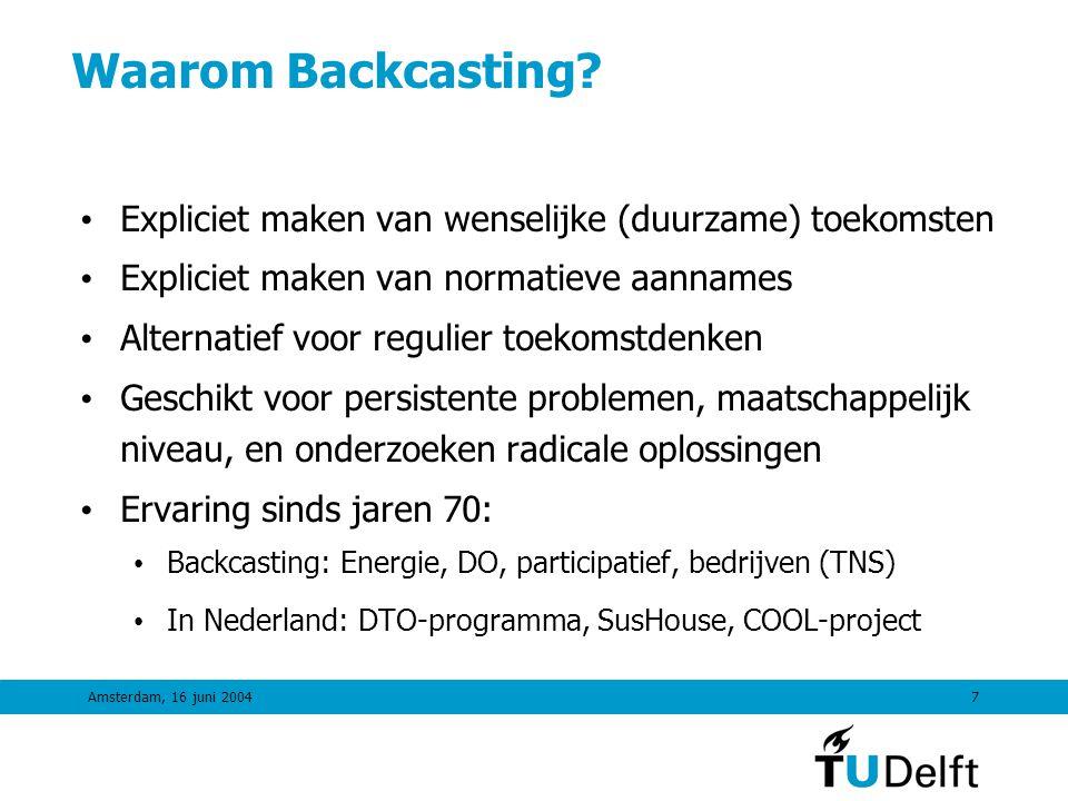 Waarom Backcasting Expliciet maken van wenselijke (duurzame) toekomsten. Expliciet maken van normatieve aannames.