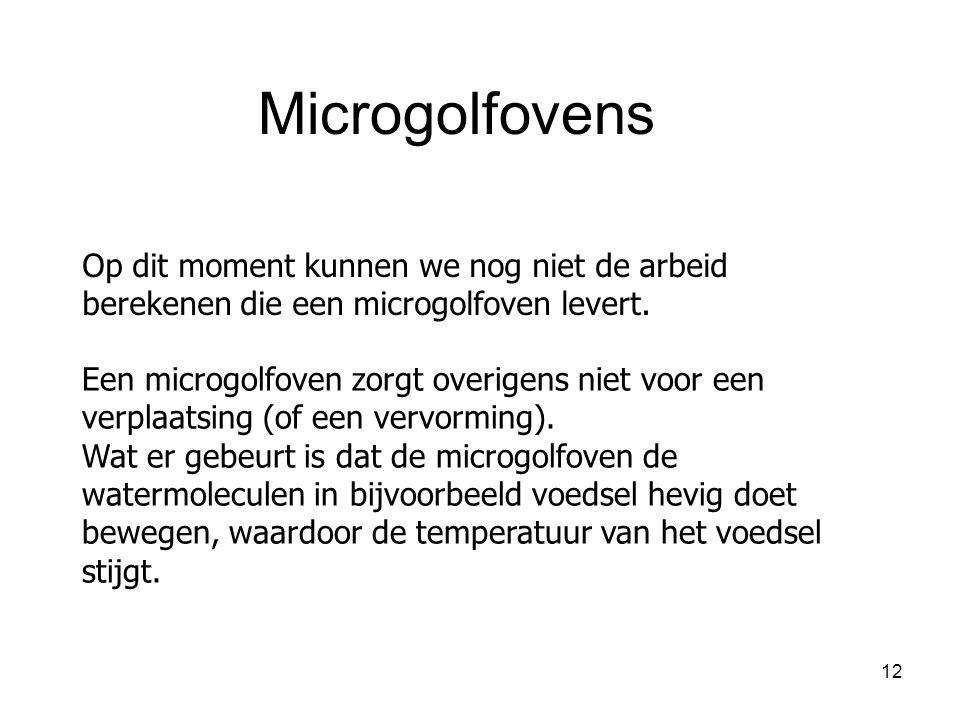 Microgolfovens Op dit moment kunnen we nog niet de arbeid berekenen die een microgolfoven levert.