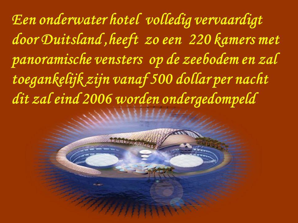 Een onderwater hotel volledig vervaardigt door Duitsland ,heeft zo een 220 kamers met panoramische vensters op de zeebodem en zal toegankelijk zijn vanaf 500 dollar per nacht dit zal eind 2006 worden ondergedompeld