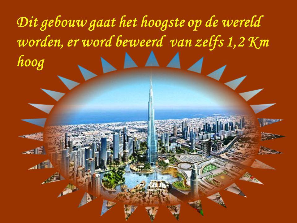 Dit gebouw gaat het hoogste op de wereld worden, er word beweerd van zelfs 1,2 Km hoog