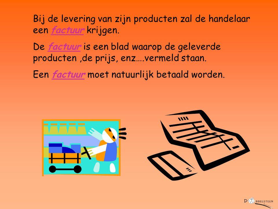 Bij de levering van zijn producten zal de handelaar een factuur krijgen.