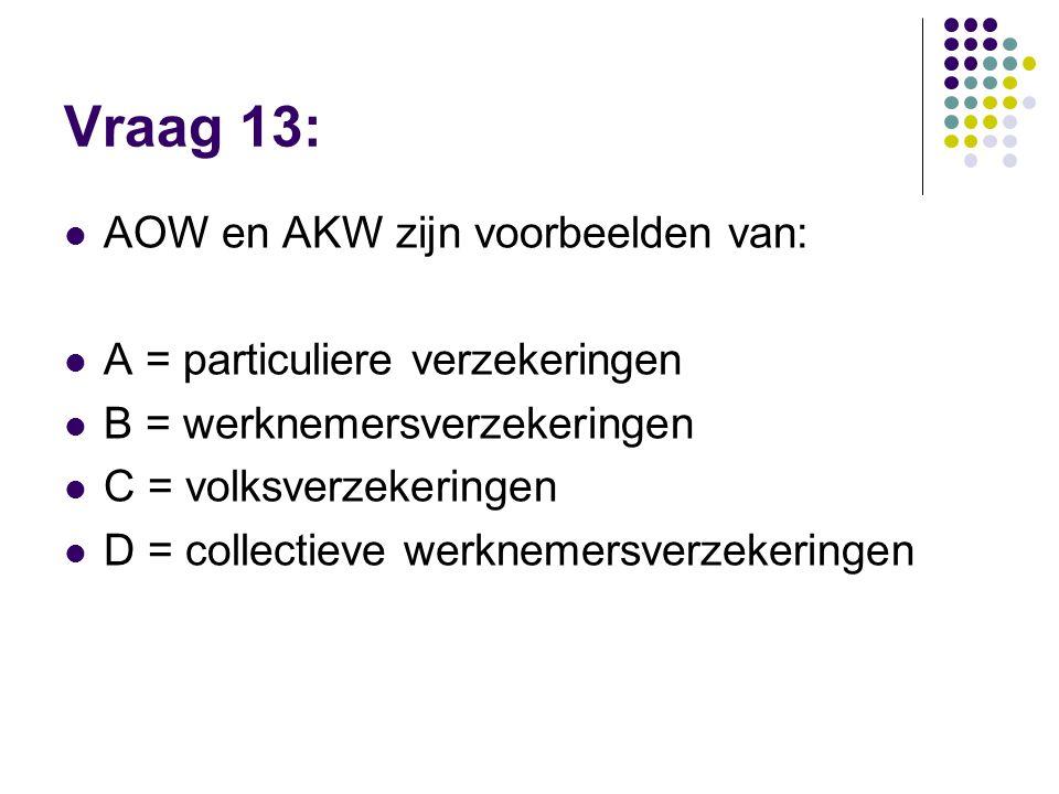 Vraag 13: AOW en AKW zijn voorbeelden van:
