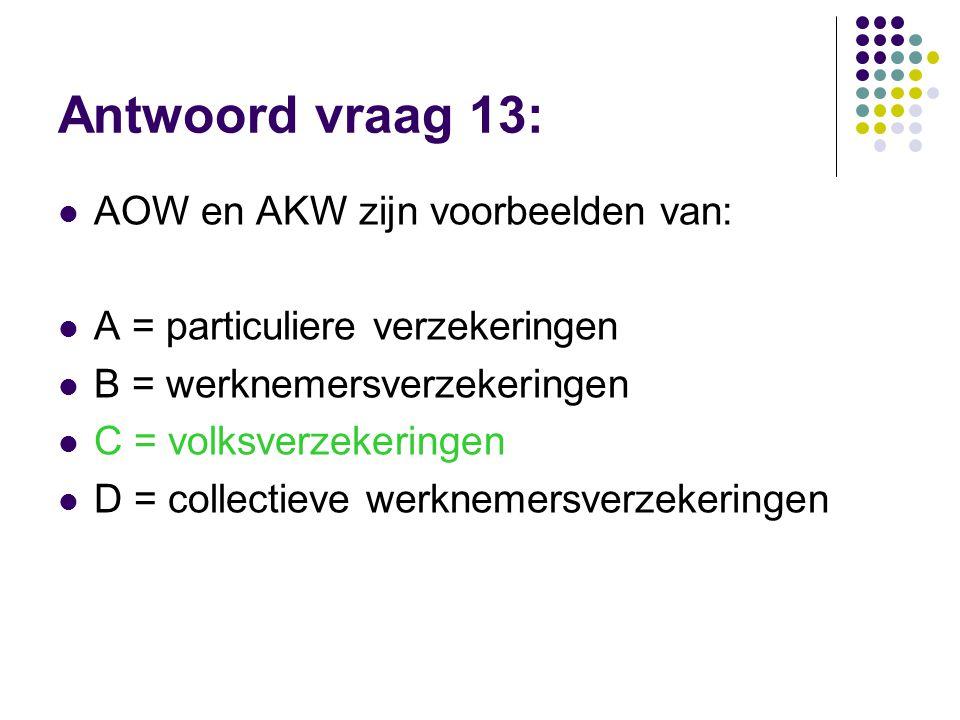 Antwoord vraag 13: AOW en AKW zijn voorbeelden van: