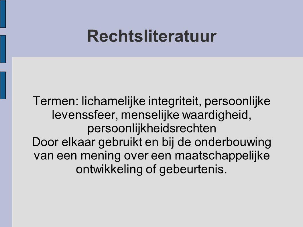 Rechtsliteratuur Termen: lichamelijke integriteit, persoonlijke levenssfeer, menselijke waardigheid, persoonlijkheidsrechten.