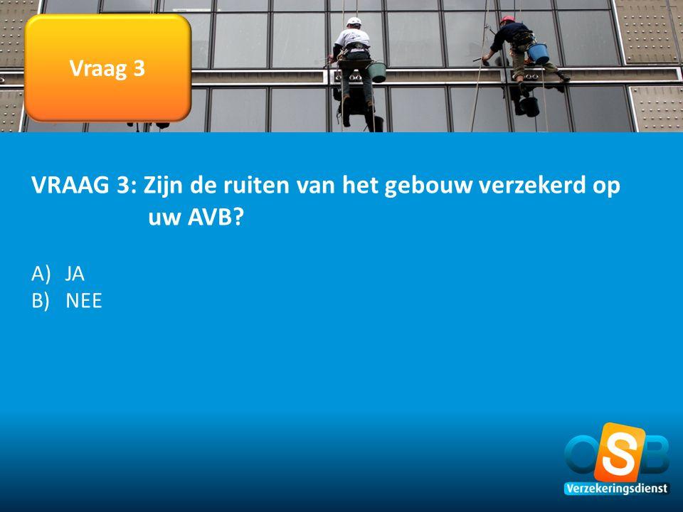 VRAAG 3: Zijn de ruiten van het gebouw verzekerd op uw AVB