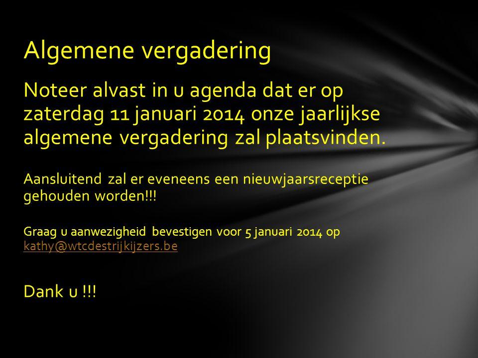 Algemene vergadering Noteer alvast in u agenda dat er op zaterdag 11 januari 2014 onze jaarlijkse algemene vergadering zal plaatsvinden.