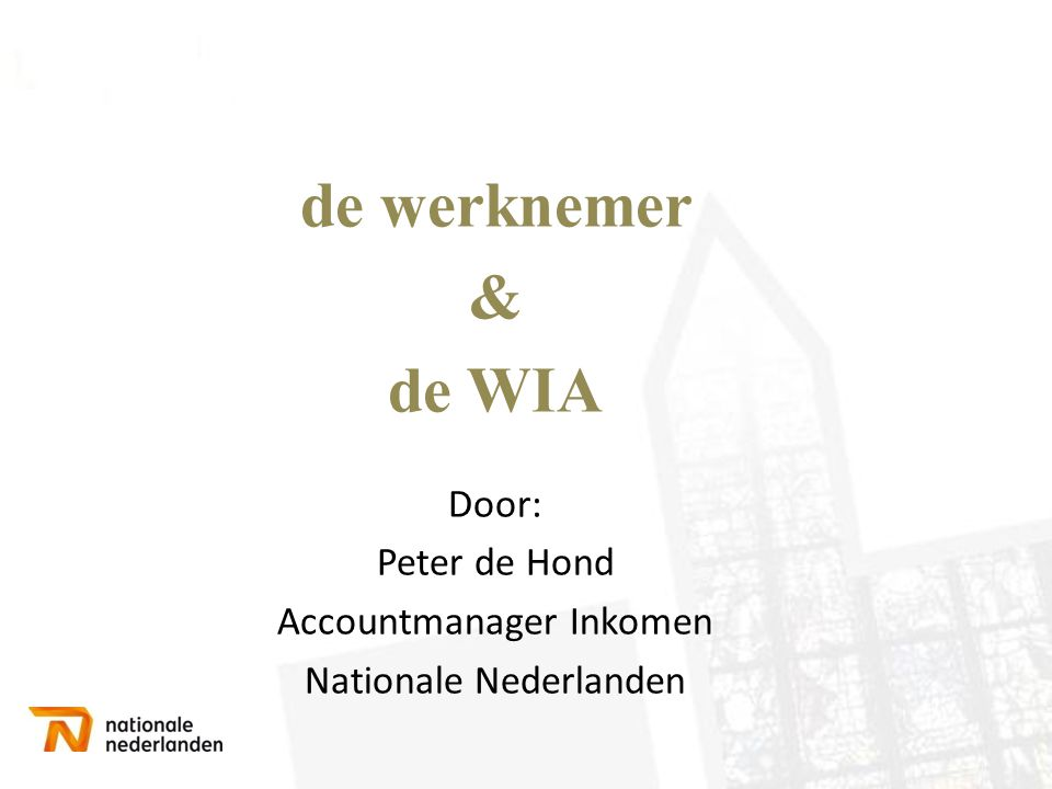 de werknemer & de WIA Door: Peter de Hond Accountmanager Inkomen