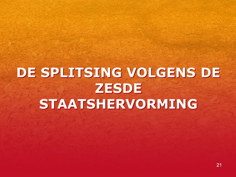 DE SPLITSING VOLGENS DE ZESDE STAATSHERVORMING