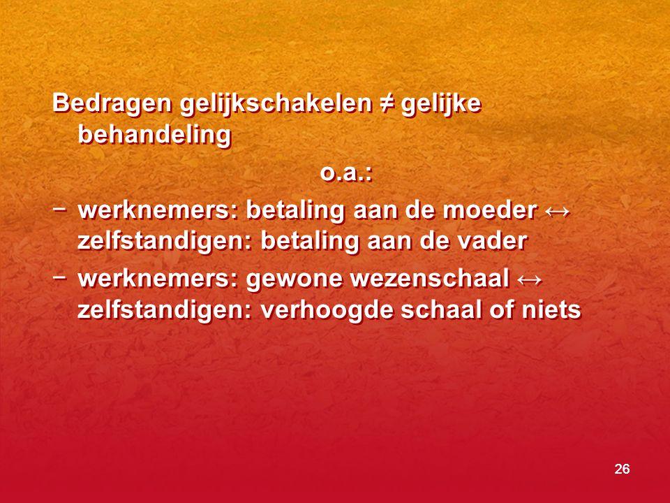 Bedragen gelijkschakelen ≠ gelijke behandeling o.a.: