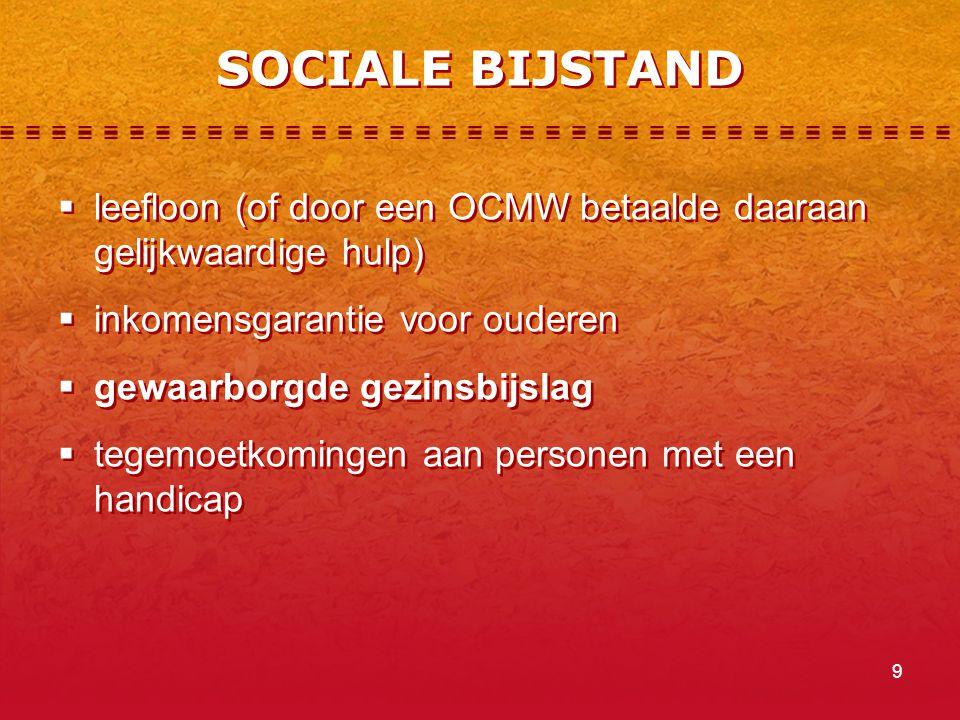 SOCIALE BIJSTAND leefloon (of door een OCMW betaalde daaraan gelijkwaardige hulp) inkomensgarantie voor ouderen.