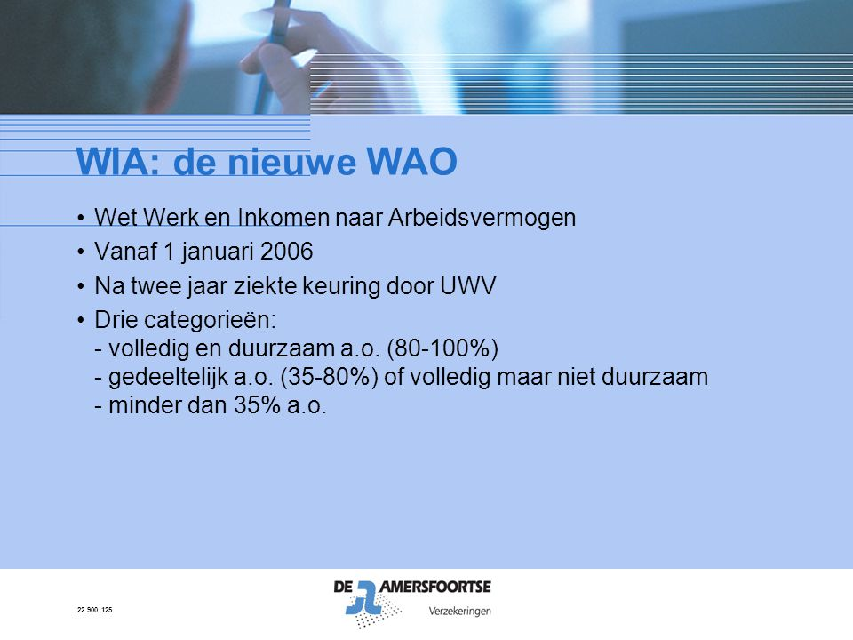 WIA: de nieuwe WAO Wet Werk en Inkomen naar Arbeidsvermogen