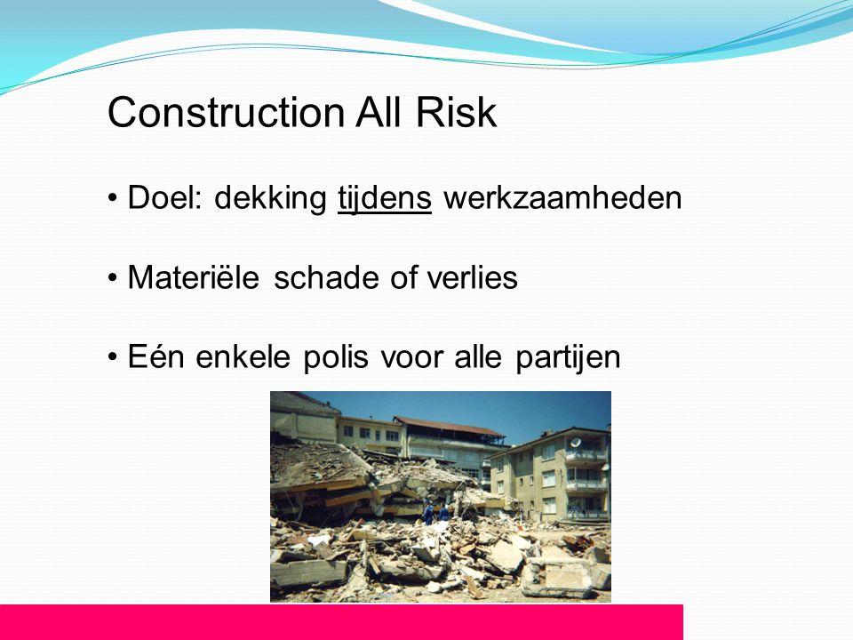 Construction All Risk Doel: dekking tijdens werkzaamheden
