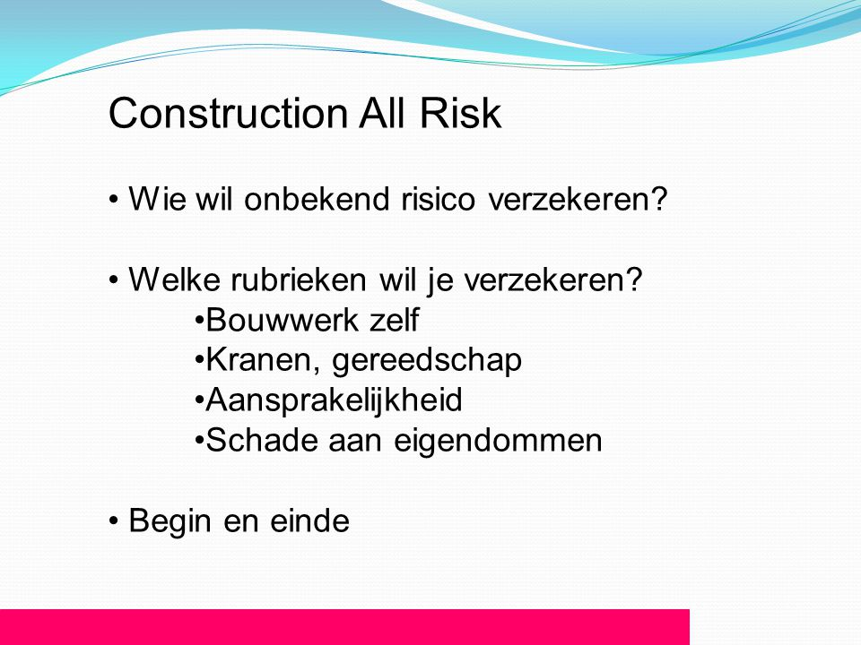 Construction All Risk Wie wil onbekend risico verzekeren