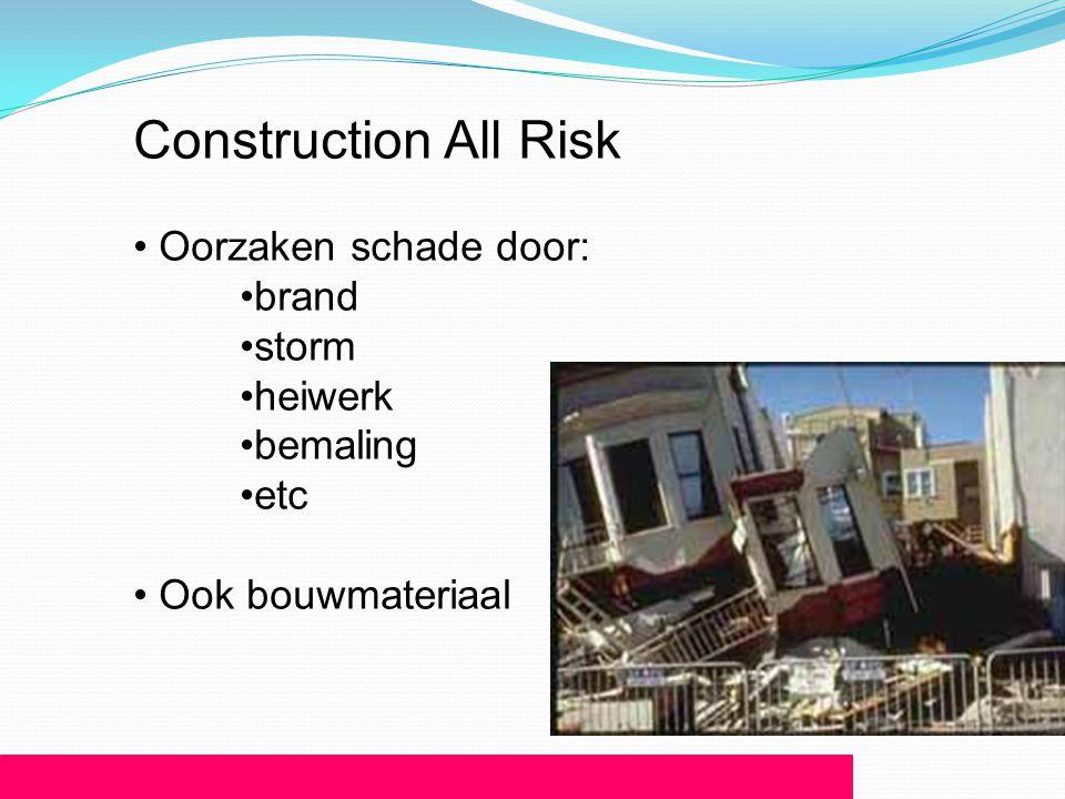 Construction All Risk Oorzaken schade door: brand storm heiwerk
