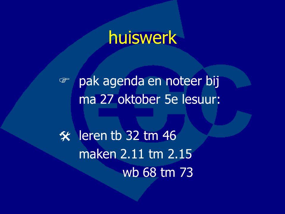 huiswerk  pak agenda en noteer bij ma 27 oktober 5e lesuur: