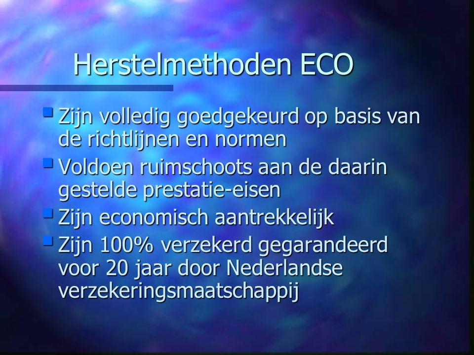 Herstelmethoden ECO Zijn volledig goedgekeurd op basis van de richtlijnen en normen. Voldoen ruimschoots aan de daarin gestelde prestatie-eisen.