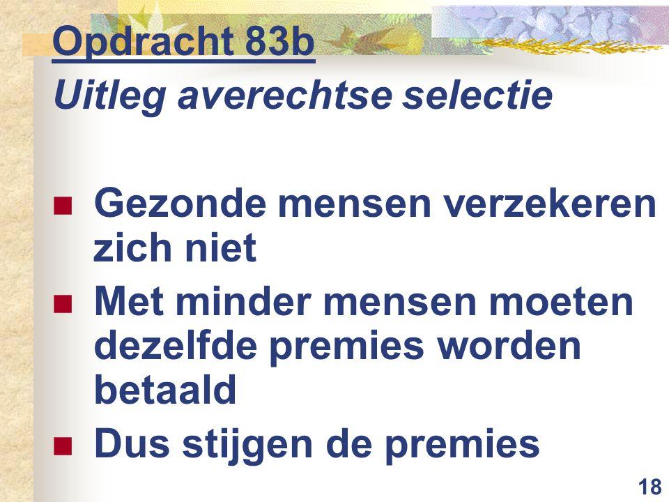 Opdracht 83b Uitleg averechtse selectie. Gezonde mensen verzekeren zich niet. Met minder mensen moeten dezelfde premies worden betaald.