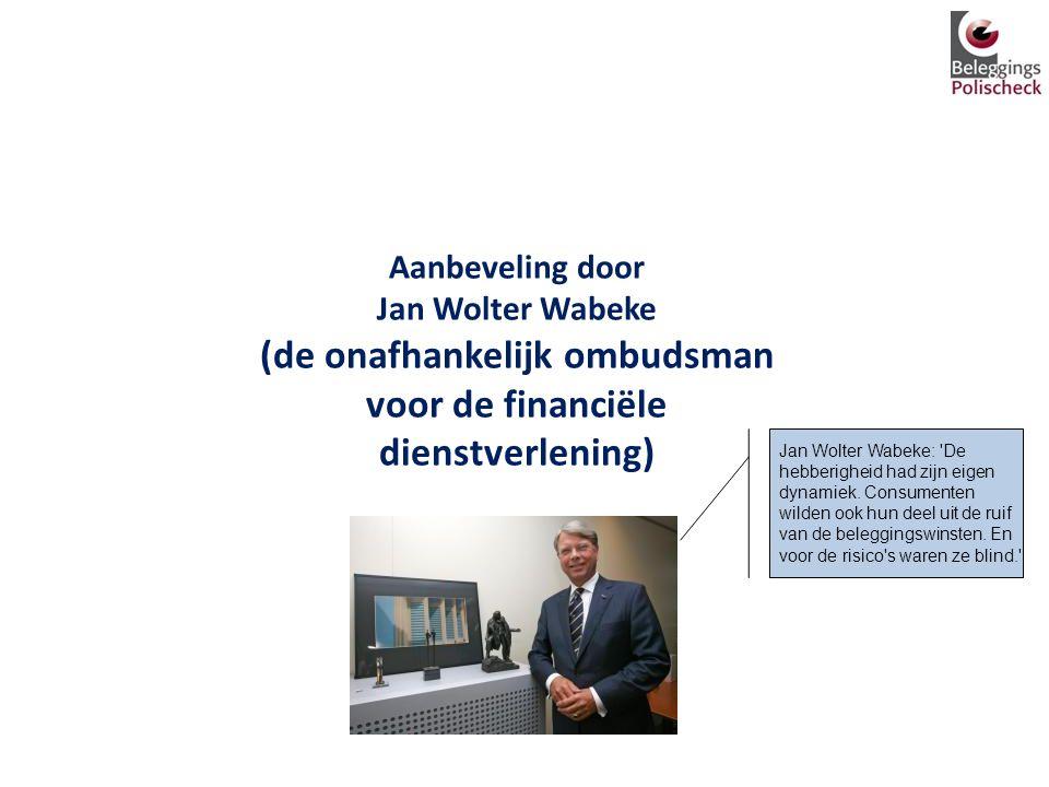 Aanbeveling door Jan Wolter Wabeke (de onafhankelijk ombudsman voor de financiële dienstverlening)