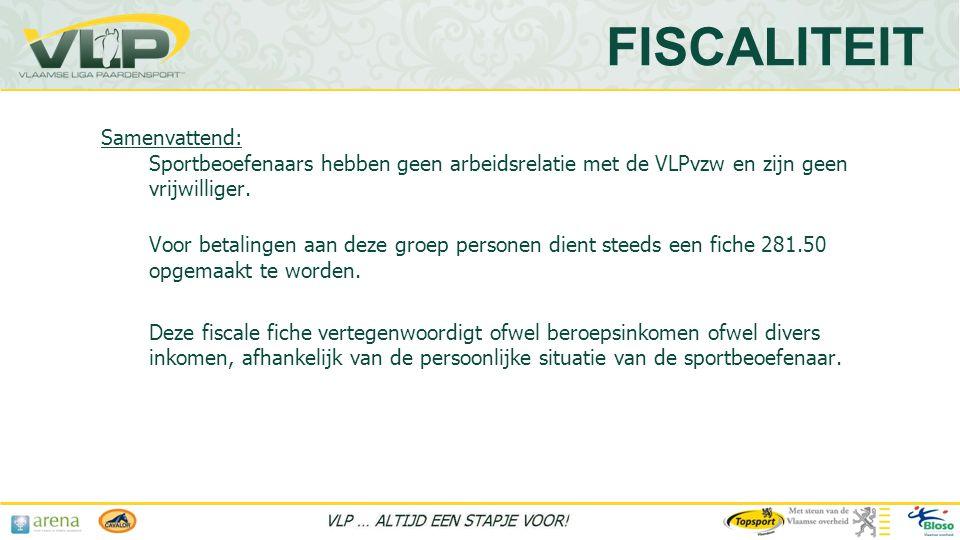FISCALITEIT Samenvattend: Sportbeoefenaars hebben geen arbeidsrelatie met de VLPvzw en zijn geen vrijwilliger.