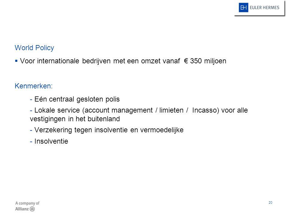 World Policy Voor internationale bedrijven met een omzet vanaf € 350 miljoen. Kenmerken: Eén centraal gesloten polis.