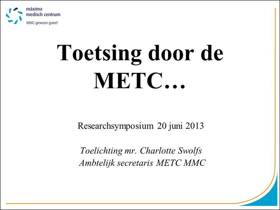 Toetsing door de METC… Researchsymposium 20 juni 2013