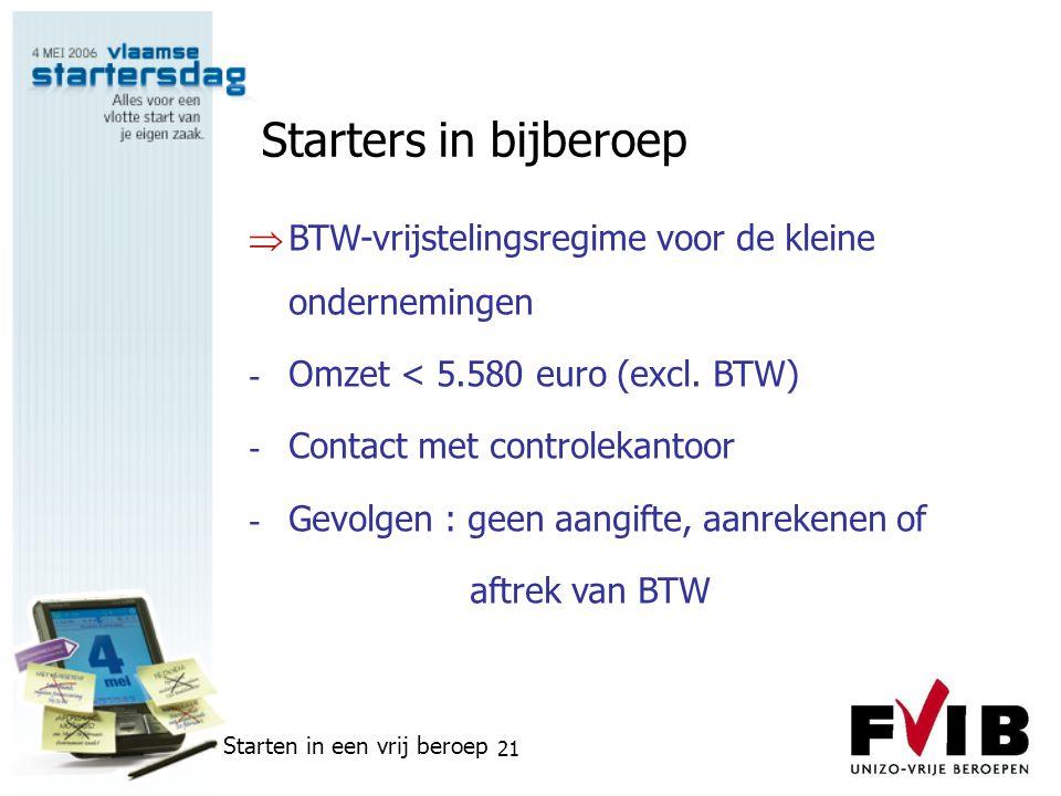 Starters in bijberoep BTW-vrijstelingsregime voor de kleine ondernemingen. Omzet < 5.580 euro (excl. BTW)