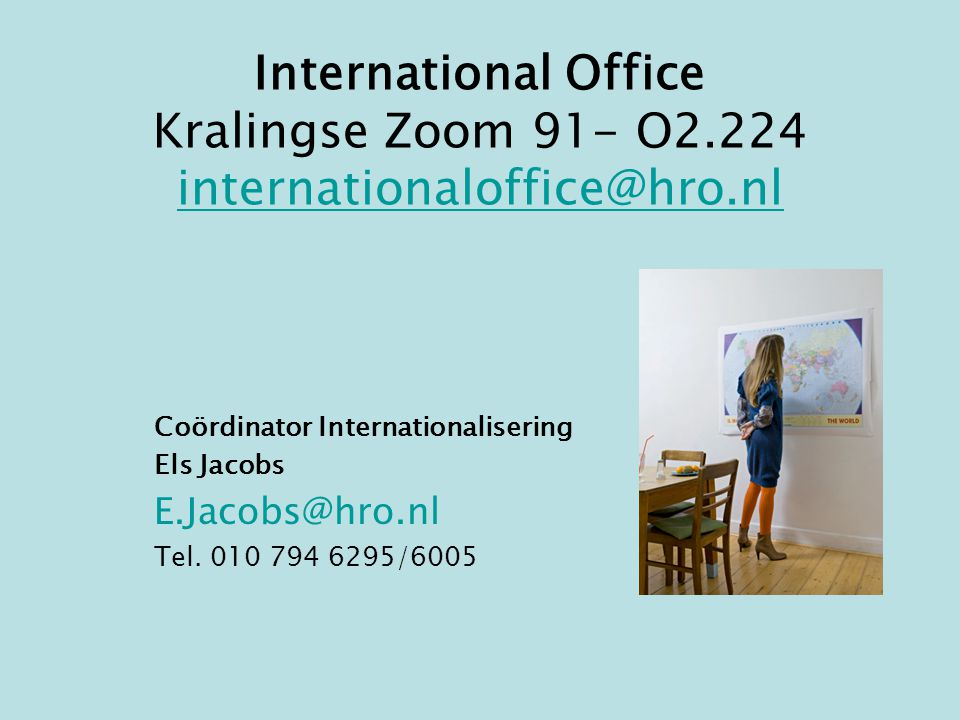 International Office Kralingse Zoom 91- O2.224 internationaloffice@hro.nl