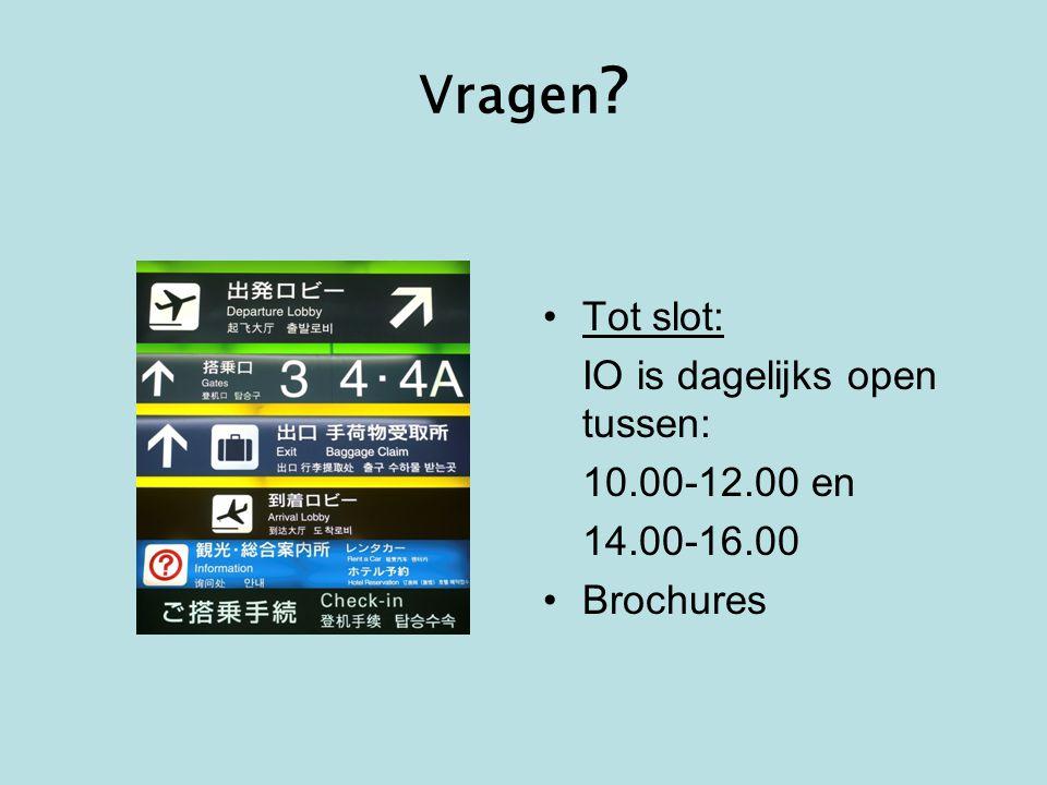 Vragen Tot slot: IO is dagelijks open tussen: 10.00-12.00 en