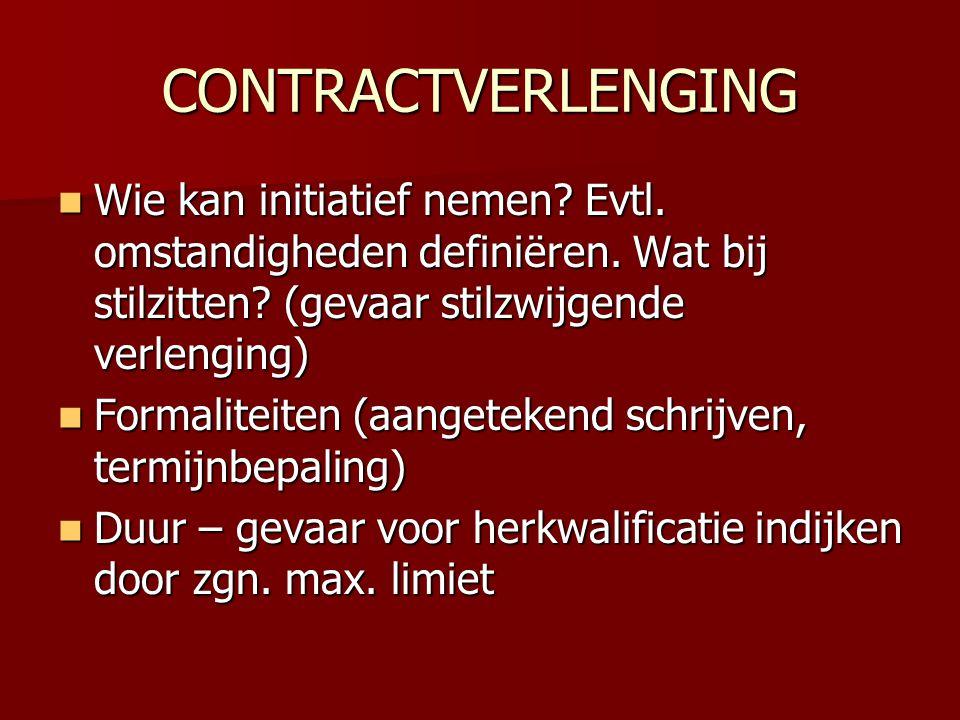 CONTRACTVERLENGING Wie kan initiatief nemen Evtl. omstandigheden definiëren. Wat bij stilzitten (gevaar stilzwijgende verlenging)