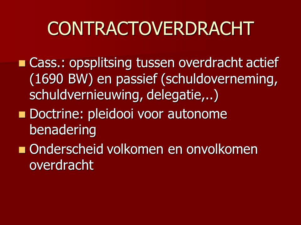 CONTRACTOVERDRACHT Cass.: opsplitsing tussen overdracht actief (1690 BW) en passief (schuldoverneming, schuldvernieuwing, delegatie,..)
