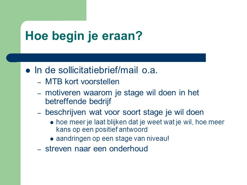 Hoe begin je eraan In de sollicitatiebrief/mail o.a.