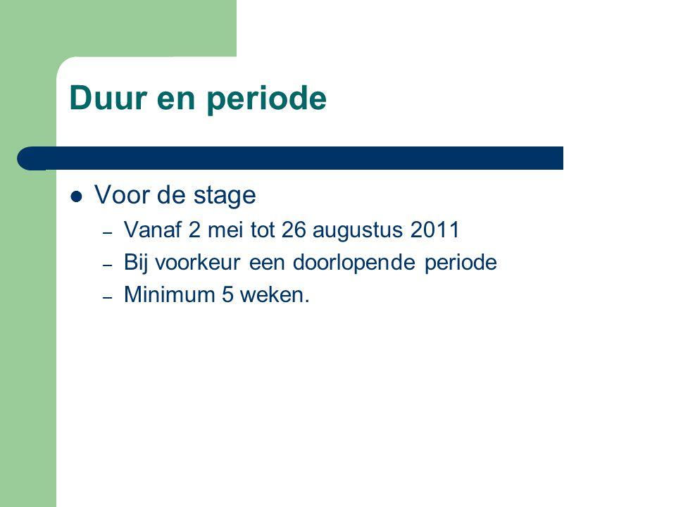 Duur en periode Voor de stage Vanaf 2 mei tot 26 augustus 2011