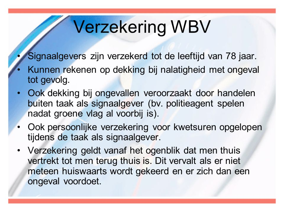 Verzekering WBV Signaalgevers zijn verzekerd tot de leeftijd van 78 jaar. Kunnen rekenen op dekking bij nalatigheid met ongeval tot gevolg.