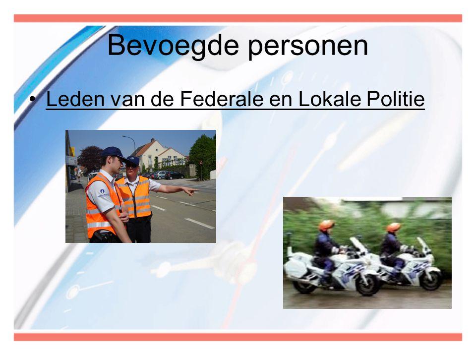 Bevoegde personen Leden van de Federale en Lokale Politie